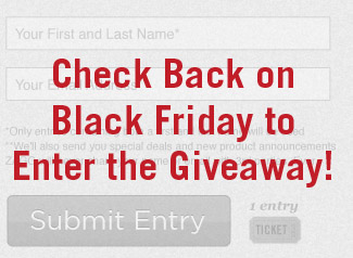 Check back on Black Friday to Enter the Giveaway!